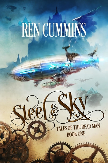 Steel & Sky - Tales of the Dead Man ebook by Ren Cummins