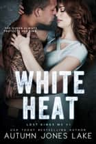 White Heat (Lost Kings MC #5) ebook by Autumn Jones Lake