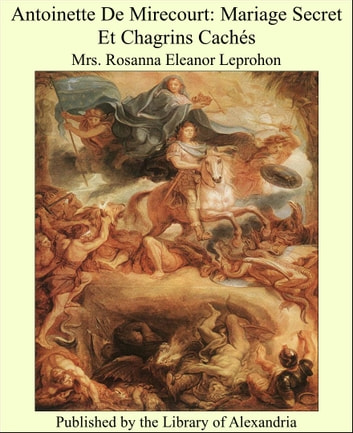 Antoinette De Mirecourt: Mariage Secret Et Chagrins Cachés ebook by Mrs. Rosanna Eleanor Leprohon