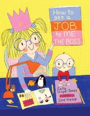 How to Get a Job...by Me, the Boss ebook by Sally Lloyd-Jones,Sue Heap