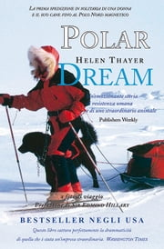 Polar Dream - La prima spedizione in solitaria di una donna e il suo cane fino al Polo Nord magnetico ebook by Helen Thayer