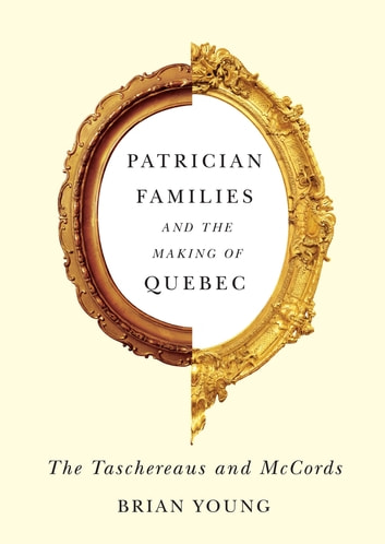 Patrician Families and the Making of Quebec - The Taschereaus and McCords ebook by Brian Young