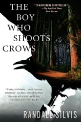 The Boy Who Shoots Crows ebook by Randall Silvis