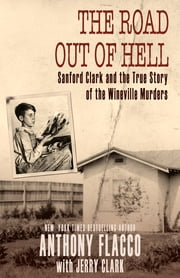 The Road Out of Hell - Sanford Clark and the True Story of the Wineville Murders ebook by Anthony Flacco, Mr. Jerry Clark