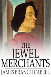 The Jewel Merchants - A Comedy in One Act ebook by James Branch Cabell