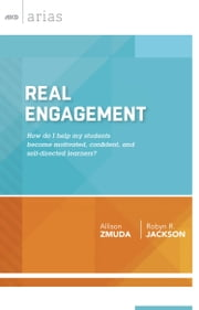 Real Engagement - How do I help my students become motivated, confident, and self-directed learners? (ASCD Arias) ebook by Allison Zmuda,Robyn R. Jackson