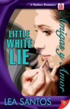 Little White Lie ebook by Lea Santos