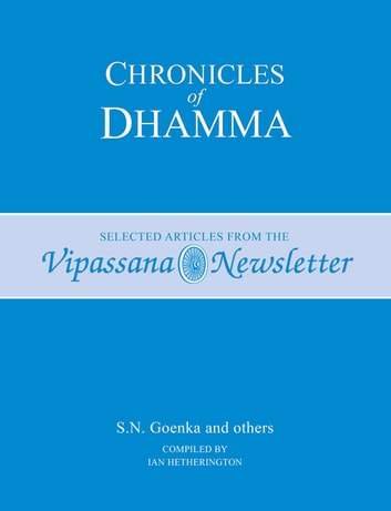 Chronicles of Dhamma - Selected Articles from the Vipassana Newsletter ebook by S. N. Goenka