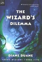 The Wizard's Dilemma ebook by Diane Duane