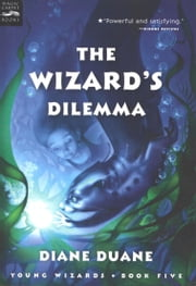 The Wizard's Dilemma - The Fifth Book in the Young Wizards Series ebook by Diane Duane