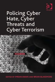Policing Cyber Hate, Cyber Threats and Cyber Terrorism ebook by Mr Brian Blakemore,Mr Imran Awan
