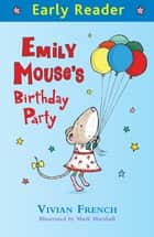 Emily Mouse's Birthday Party ebook by Vivian French, Mark Marshall