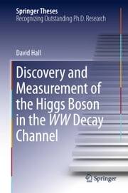 Discovery and Measurement of the Higgs Boson in the WW Decay Channel ebook by David Hall