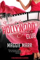 Secrets of the Hollywood Girls Club - Hollywood Girls Club, #2 ebook by Maggie Marr