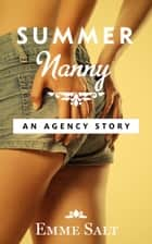An Agency Story: Summer Nanny ebook by Emme Salt