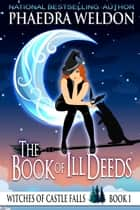 The Book Of Ill Deeds ebook by Phaedra Weldon