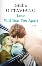 Love Will Tear You Apart ebook by Giulia Ottaviano