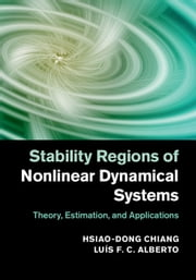 Stability Regions of Nonlinear Dynamical Systems - Theory, Estimation, and Applications ebook by Hsiao-Dong Chiang,Luís F. C. Alberto