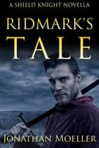 Shield Knight: Ridmark's Tale ebook by Jonathan Moeller