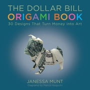 The Dollar Bill Origami Book - 30 Designs That Turn Money into Art ebook by Janessa Munt,Marcio Noguchi