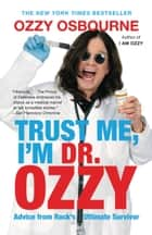 Trust Me, I'm Dr. Ozzy - Advice from Rock's Ultimate Survivor ebook by Ozzy Osbourne, Chris Ayres