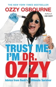 Trust Me, I'm Dr. Ozzy - Advice from Rock's Ultimate Survivor ebook by Ozzy Osbourne,Chris Ayres