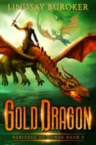 Gold Dragon - An epic fantasy dragon series ebook by Lindsay Buroker