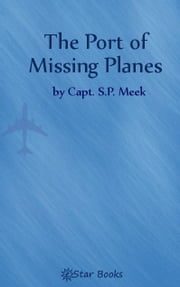 The Port of Missing Planes ebook by Capt. SP Meek