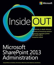 Microsoft SharePoint 2013 Administration Inside Out ebook by Randy Williams,CA Callahan,Chris Givens,John Milan Gross,Brian Alderman,Javier Barrera