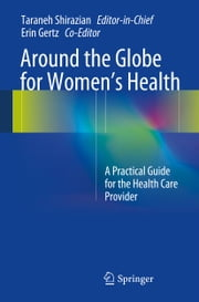 Around the Globe for Women's Health - A Practical Guide for the Health Care Provider ebook by