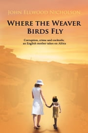 Where the Weaver Birds Fly ebook by John Nicholson
