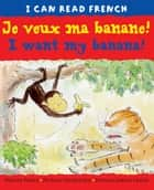 Je veux ma banane! (I want my banana!) ebook by Mary Risk, Alex de Wolf, Jacqueline Jansen
