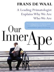 Our Inner Ape - A Leading Primatologist Explains Why We Are Who We Are ebook by Frans de Waal