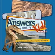 The Answers Book for Kids Volume 2 - 22 Questions from Kids on Dinosaurs and the Flood of Noah ebook by Ken Ham,Cindy Malott