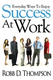 Everyday Ways To Enjoy Success At Work ebook by Robb Thompson