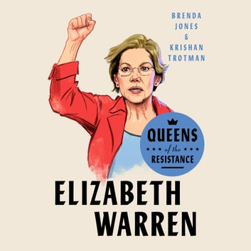 Queens of the Resistance: Elizabeth Warren - A Biography audiobook by Brenda Jones,Krishan Trotman