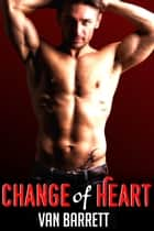Change of Heart ebook by Van Barrett