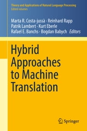 Hybrid Approaches to Machine Translation ebook by Marta R. Costa-jussà,Reinhard Rapp,Patrik Lambert,Kurt Eberle,Rafael E. Banchs,Bogdan Babych