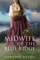 Midwife of the Blue Ridge ebook by Christine Blevins