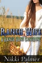 Ranch Wife: A Ranch Hand Gangbang ebook by Nikki Palmer