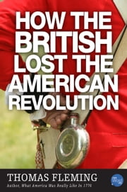 How the British Lost the American Revolution ebook by Thomas Fleming