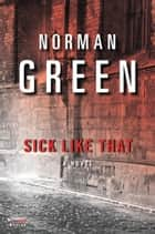 Sick Like That - A Novel ebook by Norman Green