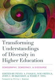 Transforming Understandings of Diversity in Higher Education - Demography, Democracy, and Discourse ebook by Penny A. Pasque,Noe Ortega,Marie P. Ting,John C. Burkhardt,Phillip Bowman