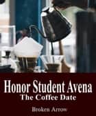 Honor Student Avena 2: The Coffee Date ebook by Broken Arrow