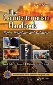 The Counterterrorism Handbook: Tactics, Procedures, and Techniques, Fourth Edition ebook by Bolz, Jr., Frank