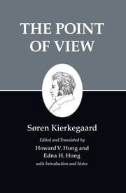 Kierkegaard's Writings, XXII - The Point of View ebook by Søren Kierkegaard,Howard V. Hong,Edna H. Hong