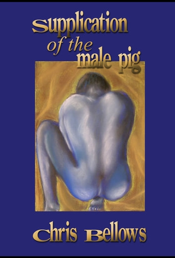 The Supplication of the Male Pig ebook by Chris Bellows