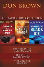 The Pacific Rim Collection - Thunder in the Morning Calm, Fire of the Raging Dragon, Storming the Black Ice ebook by Don Brown