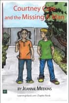 Courtney Case and the Missing A-Man ebook by Jeannie Meekins