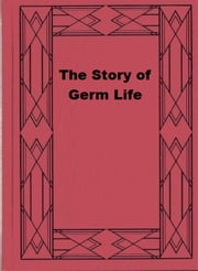 The Story of Germ Life ebook by H. W. Conn